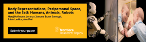 Frontiers Research Topic: Body Representations, Peripersonal Space, and the Self: Humans, Animals, Robots